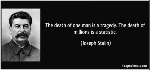 quote-the-death-of-one-man-is-a-tragedy-the-death-of-millions-is-a-statistic-joseph-stalin-176318